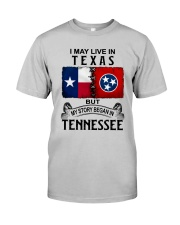 LIVE IN TEXAS BEGAN IN TENNESSEE Classic T-Shirt front