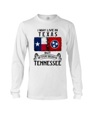 LIVE IN TEXAS BEGAN IN TENNESSEE Long Sleeve Tee thumbnail