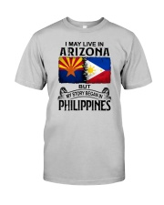 LIVE IN ARIZONA BEGAN IN PHILIPPINES Classic T-Shirt front