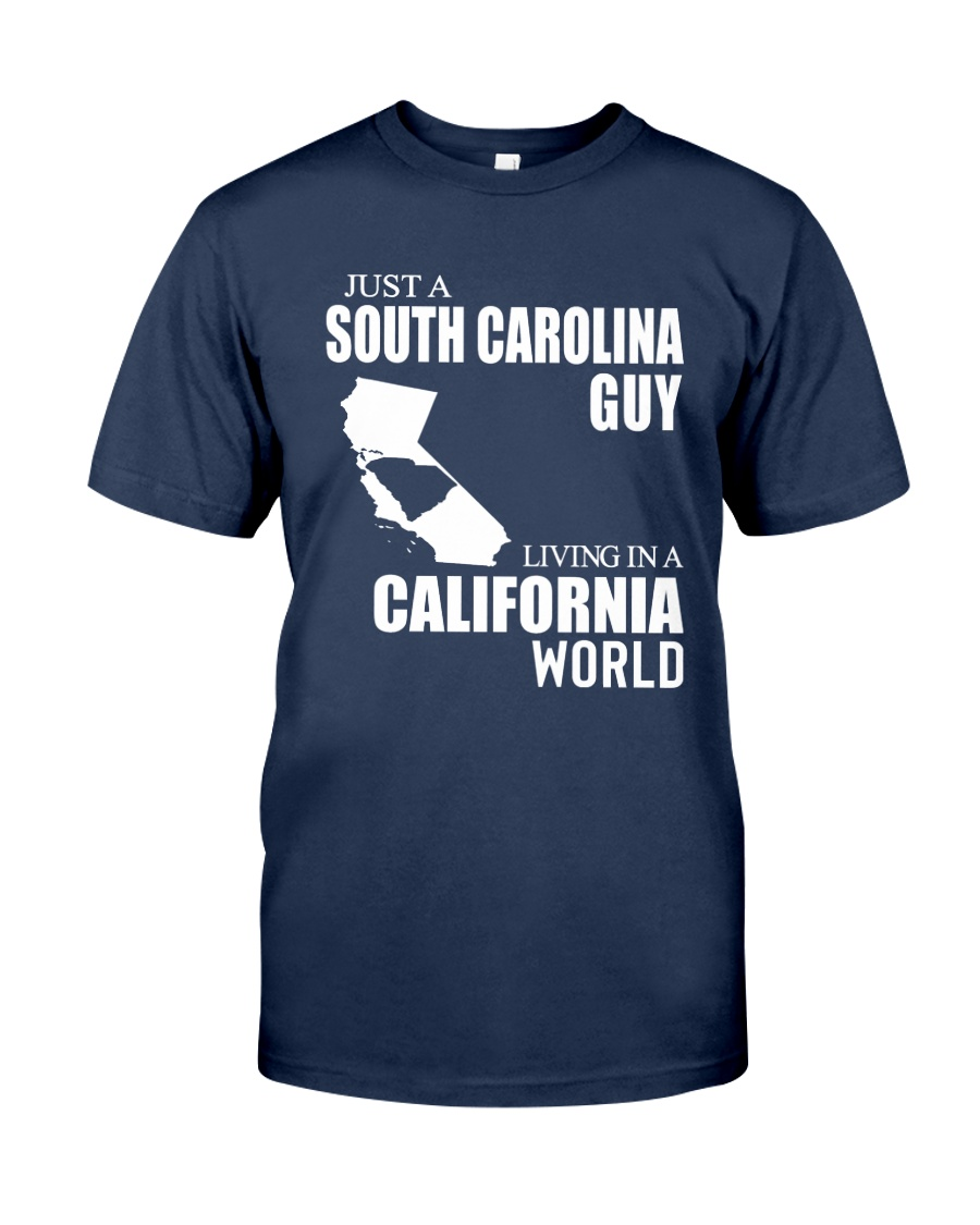 JUST A SOUTH CAROLINA GUY LIVING IN CA WORLD Classic T-Shirt
