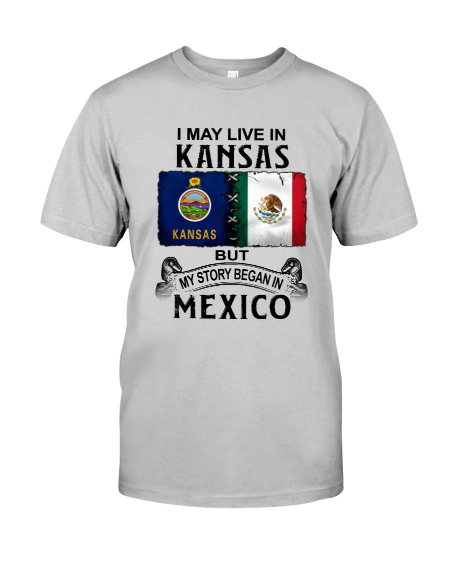 LIVE IN KANSAS BEGAN IN MEXICO Classic T-Shirt