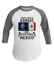 LIVE IN KANSAS BEGAN IN MEXICO Baseball Tee thumbnail