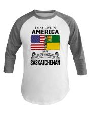LIVE IN AMERICA BEGAN IN SASKATCHEWAN ROOT Baseball Tee thumbnail