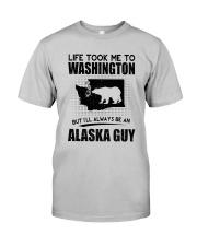 ALASKA GUY LIFE TOOK TO WASHINGTON Classic T-Shirt front