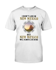 NEW MEXICO WILL ALWAYS LIVE IN ME Classic T-Shirt front