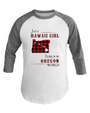 HAWAII GIRL LIVING IN OREGON WORLD Baseball Tee thumbnail