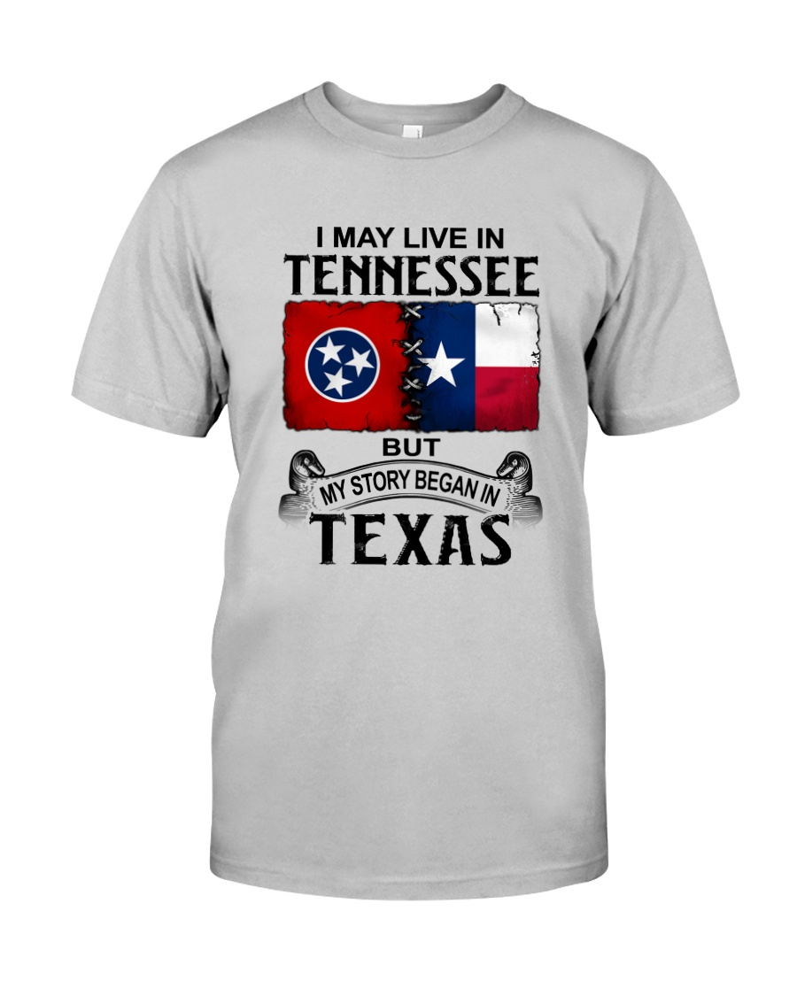 LIVE IN TENNESSEE BEGAN IN TEXAS Classic T-Shirt