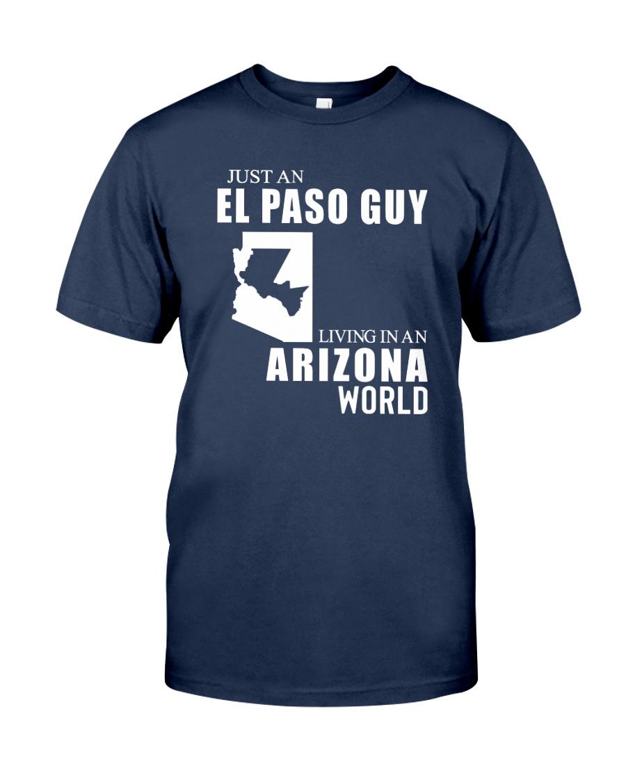 JUST AN EL PASO GUY LIVING IN ARIZONA WORLD Classic T-Shirt