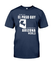 JUST AN EL PASO GUY LIVING IN ARIZONA WORLD Classic T-Shirt front
