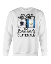 LIVE IN MASSACHUSETTS BEGAN IN GUATEMALA Crewneck Sweatshirt thumbnail