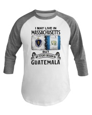 LIVE IN MASSACHUSETTS BEGAN IN GUATEMALA Baseball Tee thumbnail