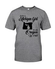 JUST A MICHIGAN GIRL IN AN OREGON WORLD Classic T-Shirt thumbnail