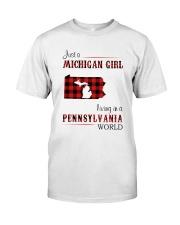 MICHIGAN GIRL LIVING IN PENNSYLVANIA WORLD Classic T-Shirt front