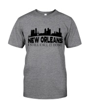 NEW ORLEANS I STILL CALL IT HOME Classic T-Shirt thumbnail