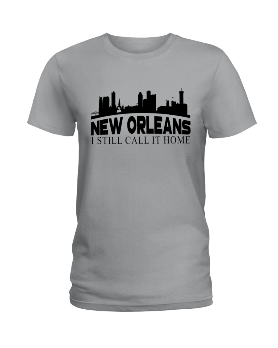 NEW ORLEANS I STILL CALL IT HOME Ladies T-Shirt