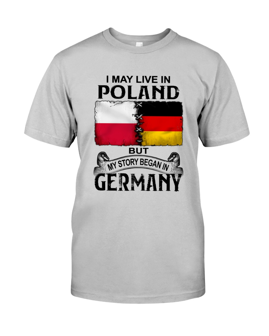 LIVE IN POLAND BEGAN IN GERMANY Classic T-Shirt