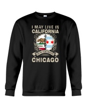 I MAY LIVE IN CALIFORNIA BUT MY STORY IN CHICAGO Crewneck Sweatshirt thumbnail
