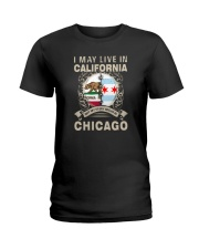 I MAY LIVE IN CALIFORNIA BUT MY STORY IN CHICAGO Ladies T-Shirt thumbnail