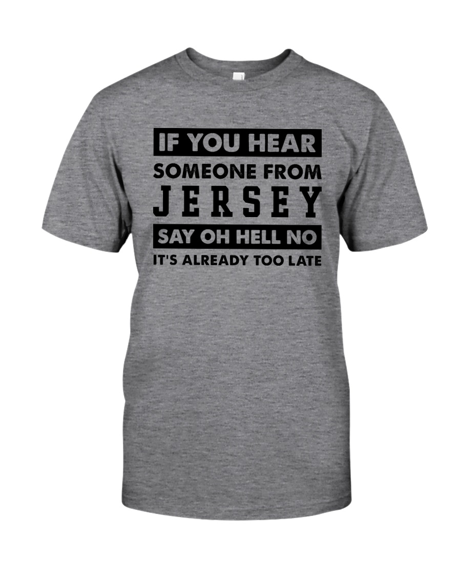 IF YOU HEAR SOMEONE FROM JERSEY SAY OH HELL NO Classic T-Shirt