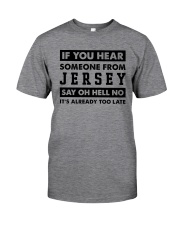 IF YOU HEAR SOMEONE FROM JERSEY SAY OH HELL NO Classic T-Shirt front