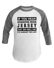 IF YOU HEAR SOMEONE FROM JERSEY SAY OH HELL NO Baseball Tee thumbnail