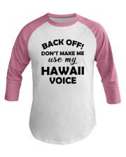 BACK OFF DON'T MAKE ME USE MY HAWAII VOICE Baseball Tee thumbnail
