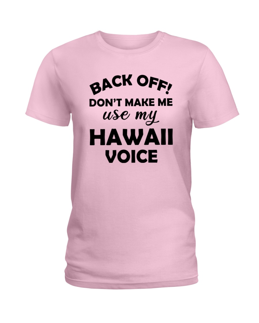 BACK OFF DON'T MAKE ME USE MY HAWAII VOICE Ladies T-Shirt