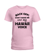 BACK OFF DON'T MAKE ME USE MY HAWAII VOICE Ladies T-Shirt front