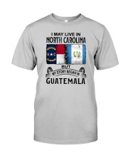 LIVE IN NORTH CAROLINA BEGAN IN GUATEMALA Classic T-Shirt front