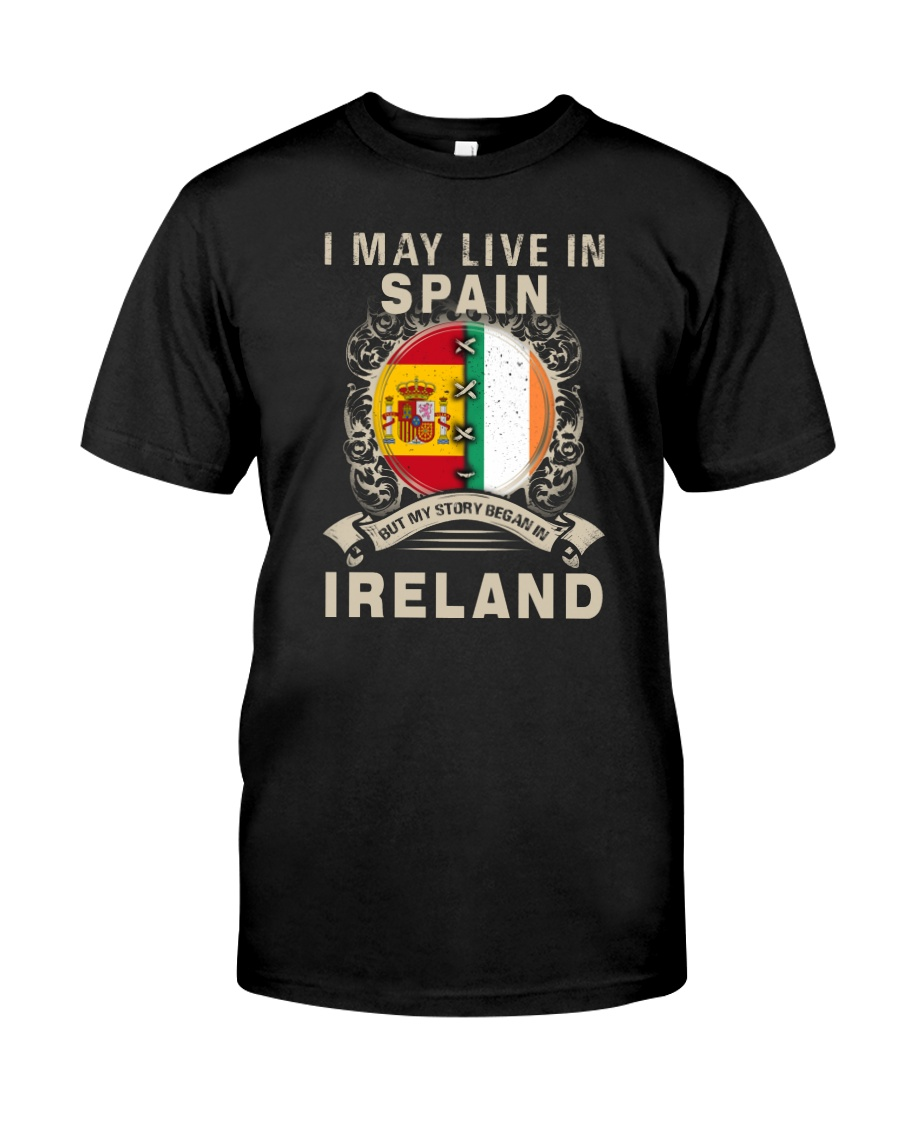 LIVE IN SPAIN MY STORY IN IRELAND Classic T-Shirt