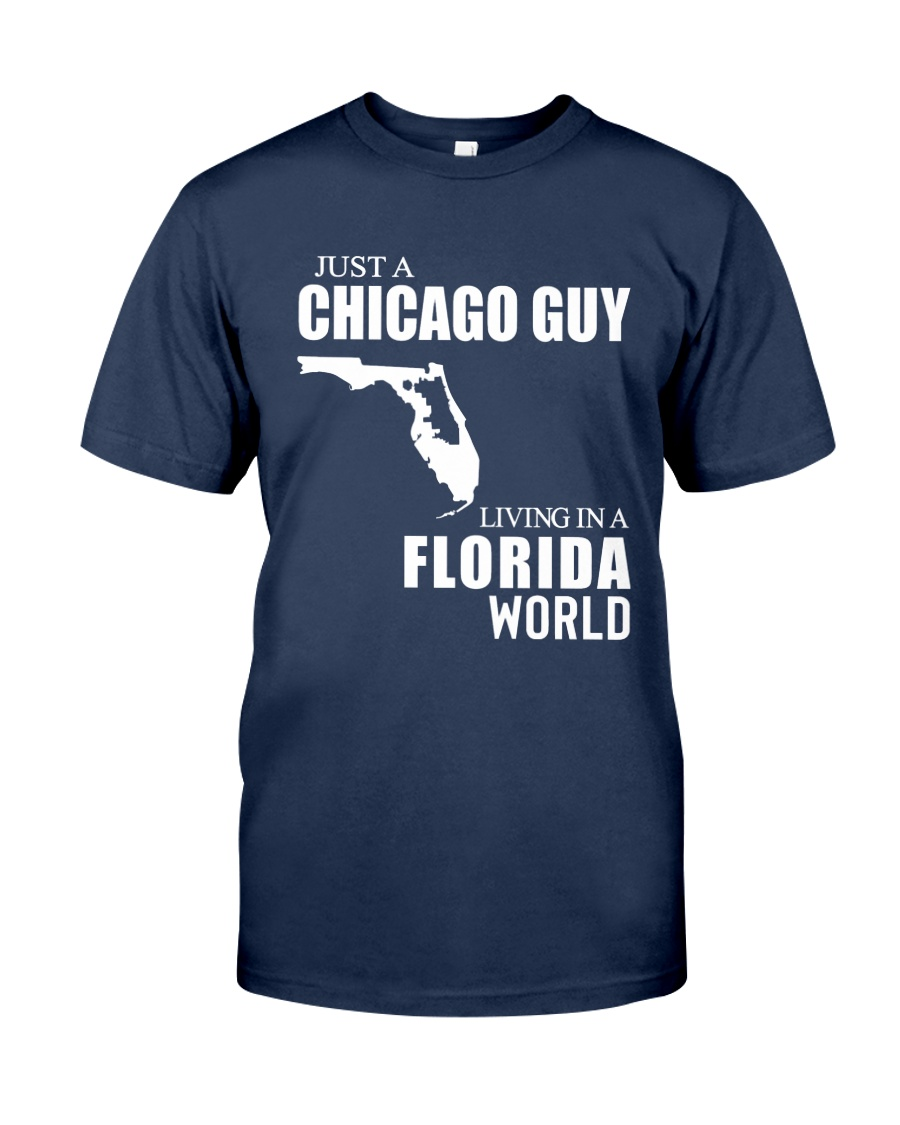 JUST A CHICAGO GUY LIVING IN FLORIDA WORLD Classic T-Shirt