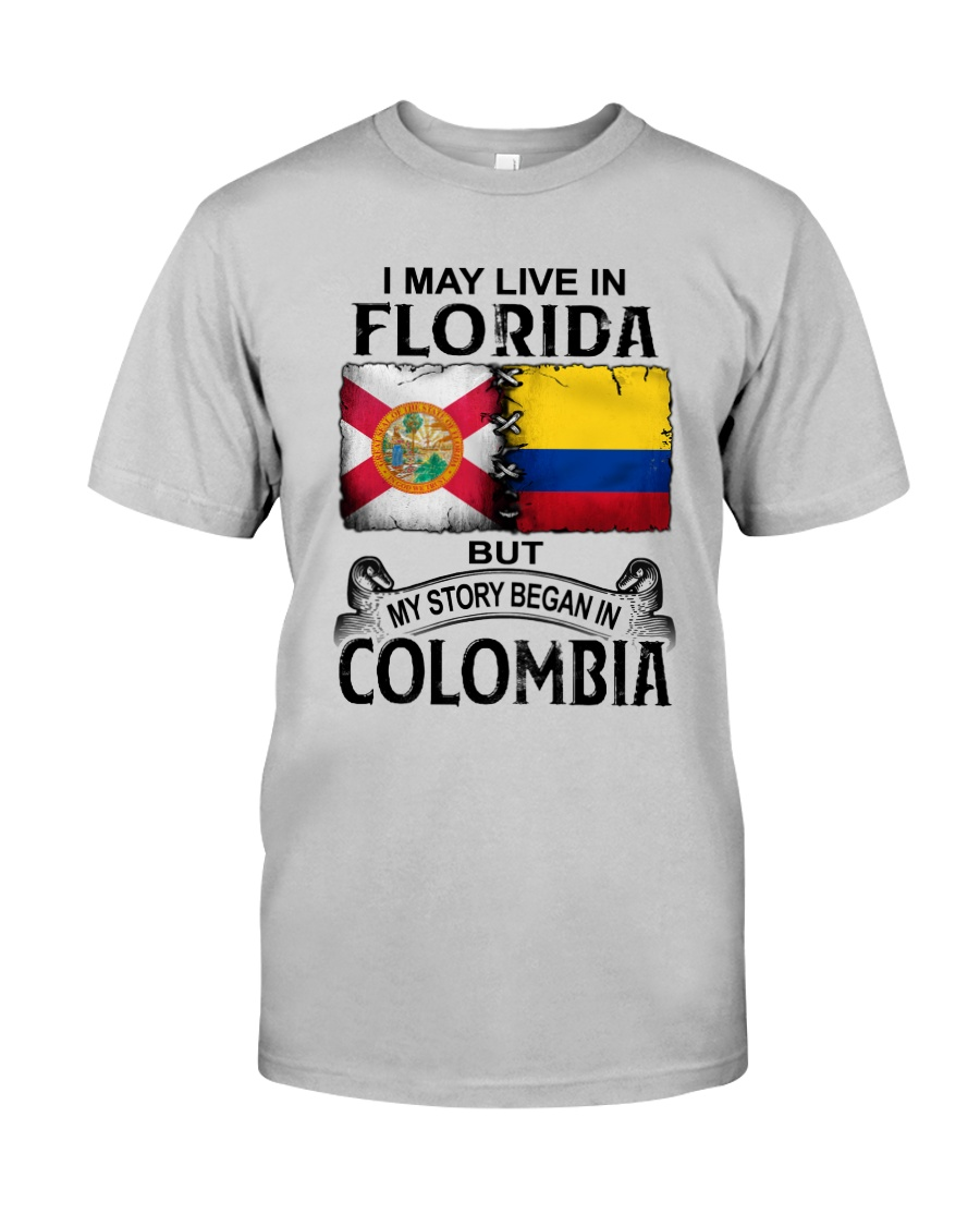 LIVE IN FLORIDA BEGAN IN COLOMBIA Classic T-Shirt
