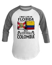 LIVE IN FLORIDA BEGAN IN COLOMBIA Baseball Tee thumbnail