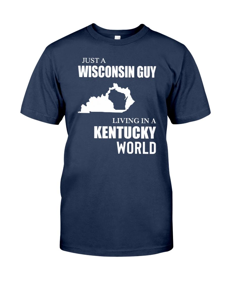 JUST A WISCONSIN GUY LIVING IN KENTUCKY WORLD Classic T-Shirt