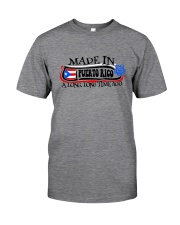 MADE IN PUERTO RICO A LONG LONG TIME AGO Classic T-Shirt front