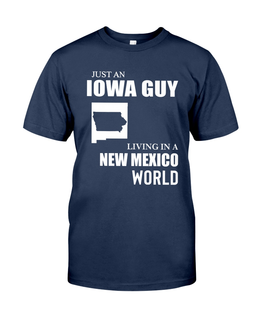 JUST AN IOWA GUY LIVING IN NEW MEXICO WORLD Classic T-Shirt