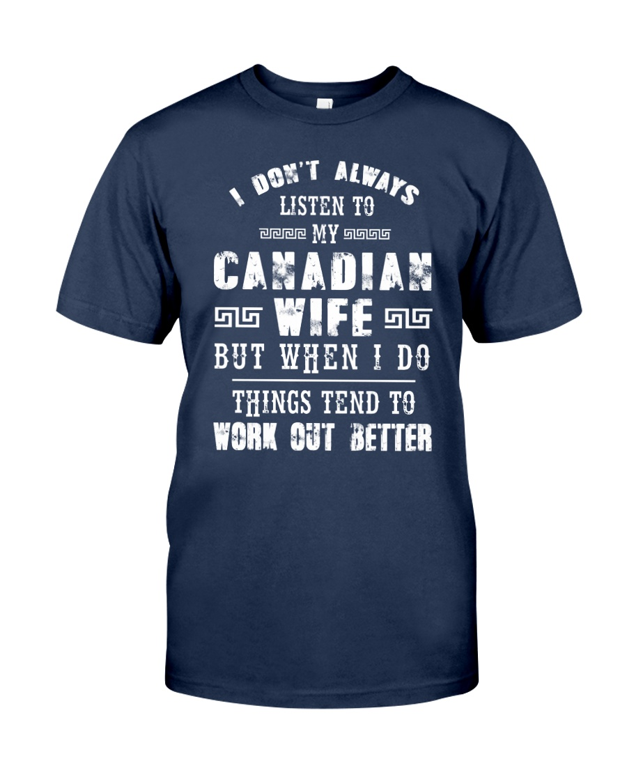 CANADIAN WIFE THINGS TEND TO WORK OUT BETTER Classic T-Shirt