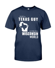 JUST A TEXAS GUY LIVING IN WISCONSIN WORLD Classic T-Shirt front