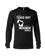 JUST A TEXAS GUY LIVING IN WISCONSIN WORLD Long Sleeve Tee thumbnail