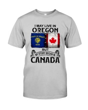 LIVE IN OREGON BEGAN IN CANADA Classic T-Shirt front