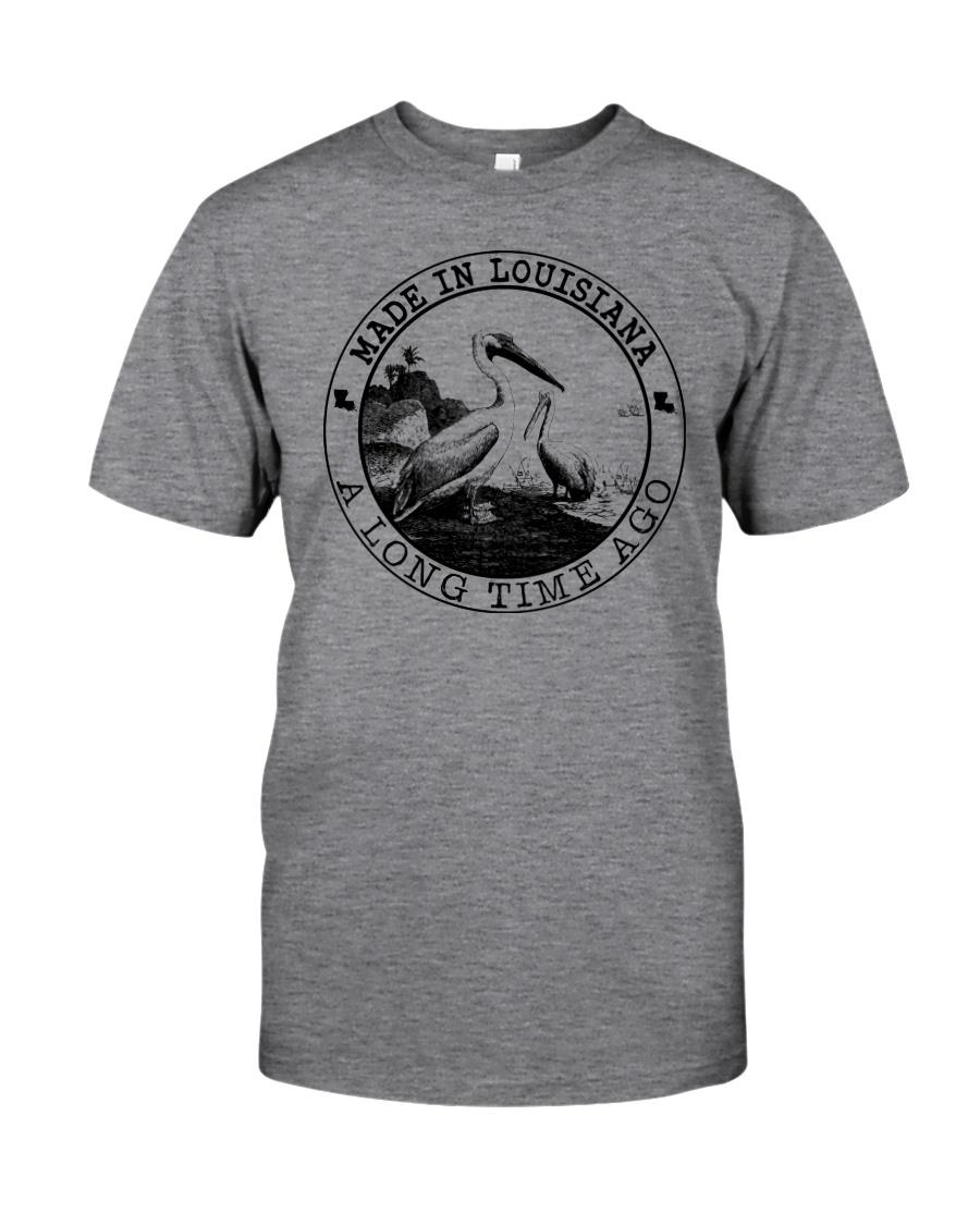 MADE IN LOUISIANA A LONG TIME AGO Classic T-Shirt