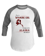 WYOMING GIRL LIVING IN ALASKA WORLD Baseball Tee thumbnail