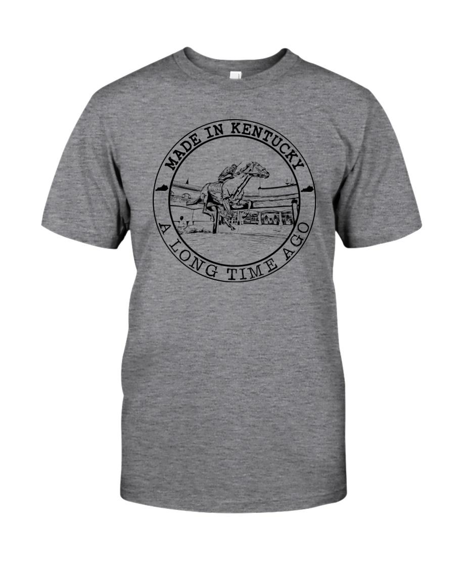 MADE IN KENTUCKY A LONG TIME AGO Classic T-Shirt