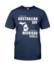 JUST AN AUSTRALIAN GUY LIVING IN MICHIGAN WORLD Classic T-Shirt front
