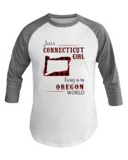 CONNECTICUT GIRL LIVING IN OREGON WORLD Baseball Tee thumbnail