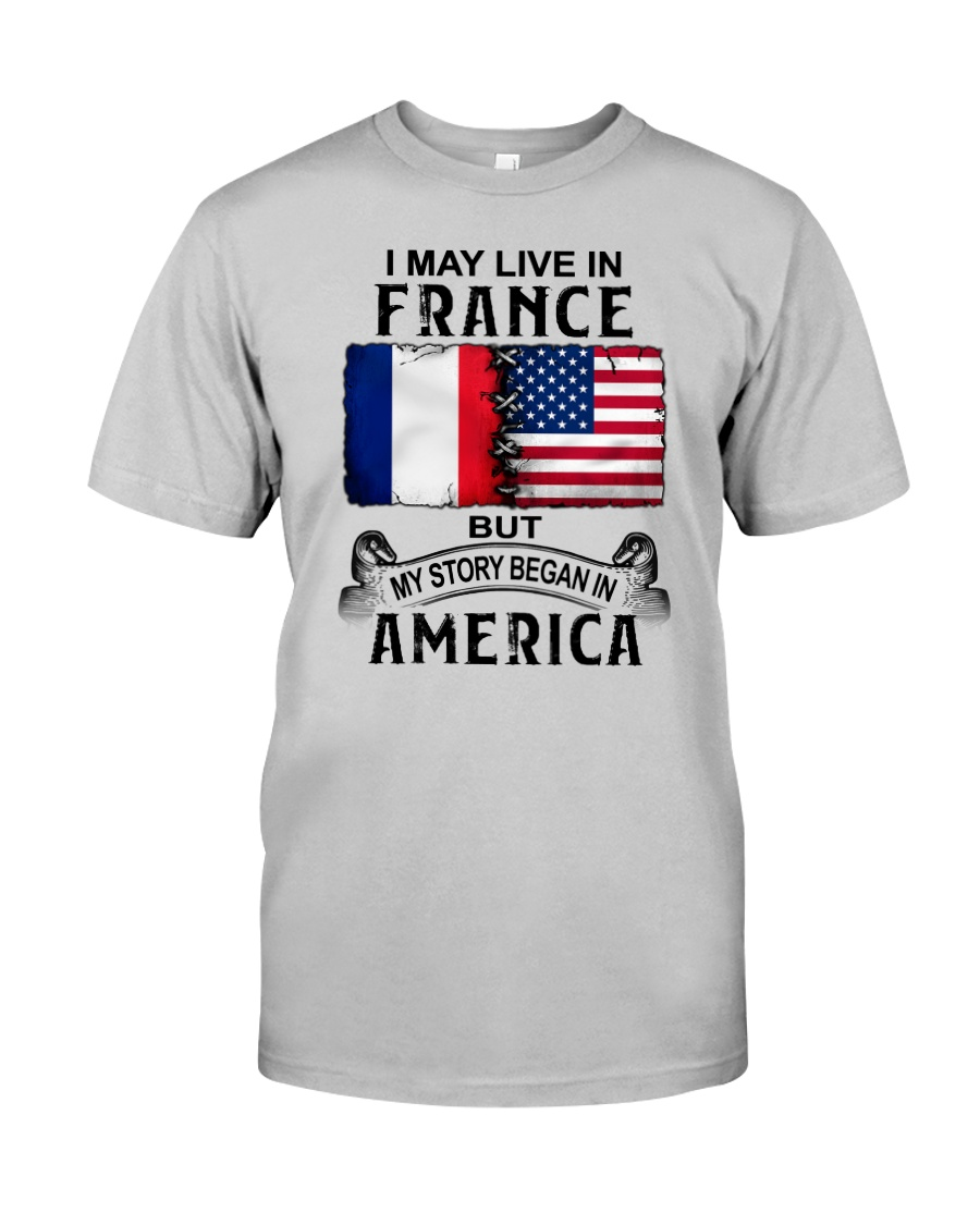 LIVE IN FRANCE BEGAN IN AMERICA Classic T-Shirt