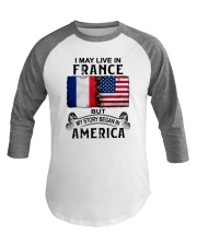 LIVE IN FRANCE BEGAN IN AMERICA Baseball Tee thumbnail