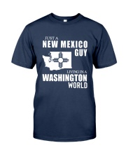 JUST A NEW MEXICO GUY LIVING IN WASHINGTON WORLD Classic T-Shirt front