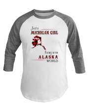 MICHIGAN GIRL LIVING IN ALASKA WORLD Baseball Tee thumbnail