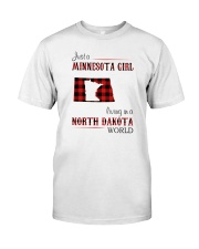 MINNESOTA GIRL LIVING IN NORTH DAKOTA WORLD Classic T-Shirt front